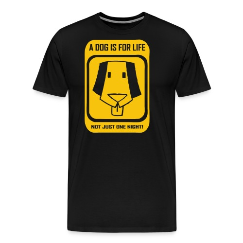 A dog is for life not just one night t shirt - Men's Premium T-Shirt
