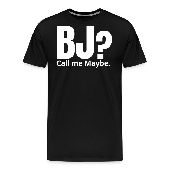BJ? Call Me Maybe T-Shirt
