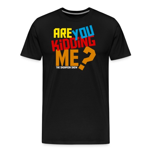 are you kidding for black - Men's Premium T-Shirt