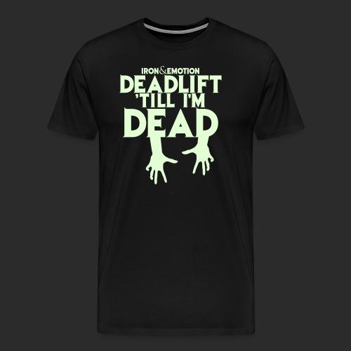 IRON EMOTION S DEADLIFT TILL I M DEAD - Men's Premium T-Shirt