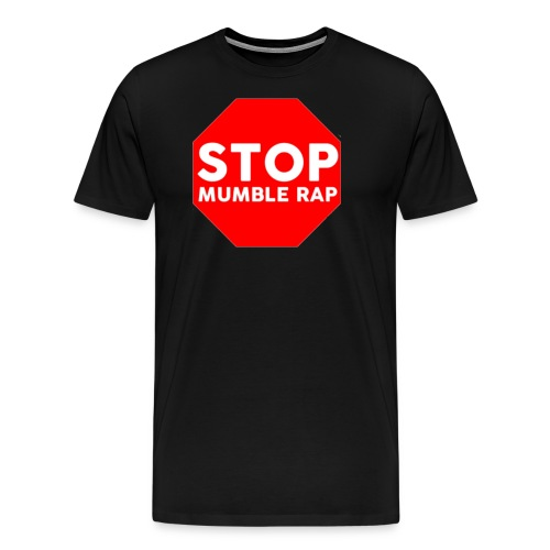 Mumble Rap Mumble Rap Sucks Real Hip Hop - Men's Premium T-Shirt