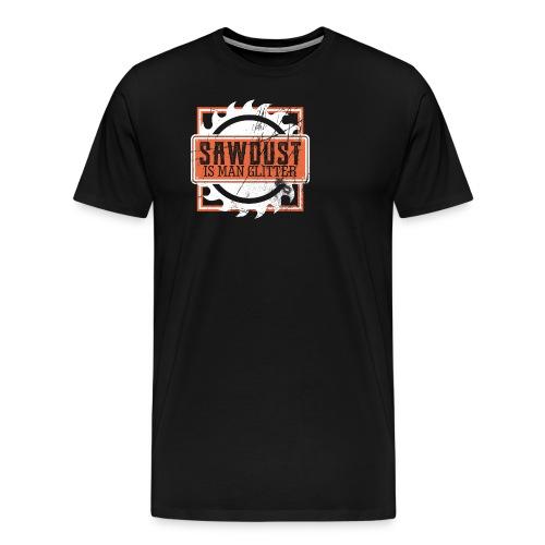 Sawdust Is Man Glitter Woodworking or Carpenter - Men's Premium T-Shirt