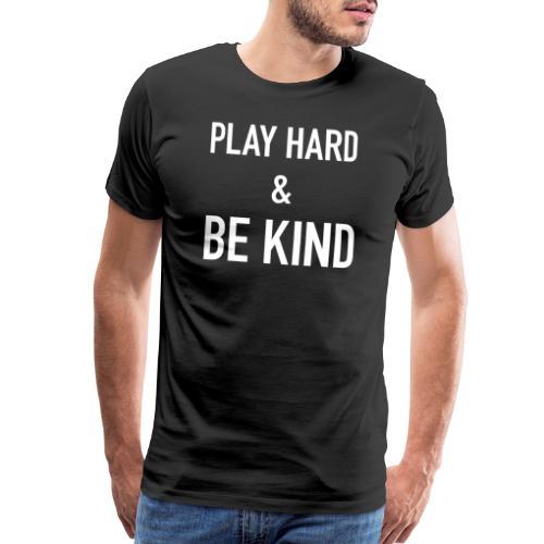 Play Hard Be Kind - Men's Premium T-Shirt
