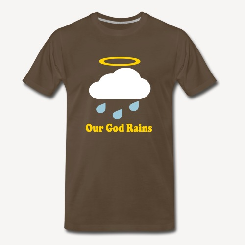 OUR GOD RAINS - Men's Premium T-Shirt
