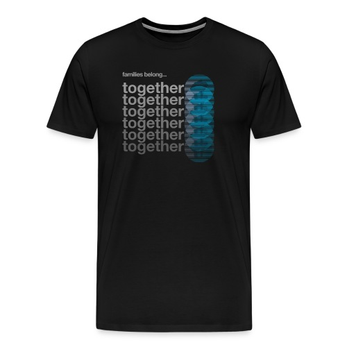 Families belong together - Men's Premium T-Shirt