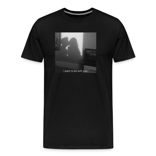 I want to be with you. - Men's Premium T-Shirt