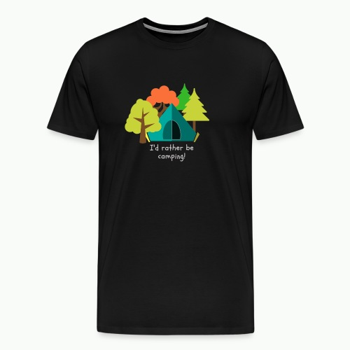 I d rather be camping white - Men's Premium T-Shirt