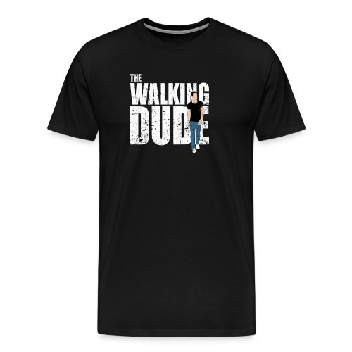 Funny The Walking Dude Not Dead - Men's Premium T-Shirt