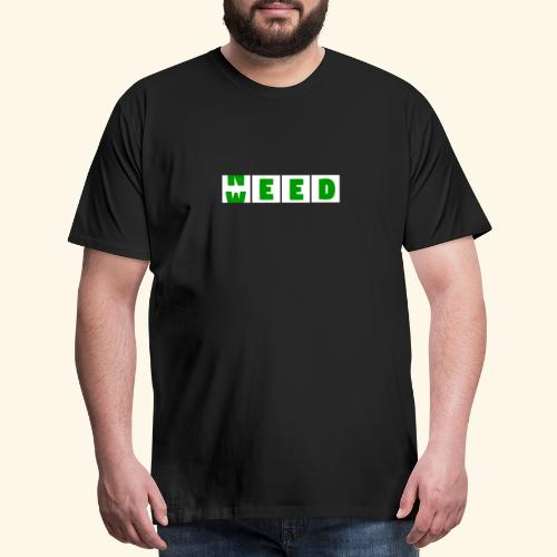 Weed is need - after buying weed is before buying - Men's Premium T-Shirt