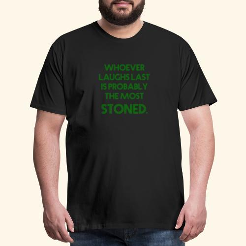 Whoever laughs last is probably the most stoned. - Men's Premium T-Shirt
