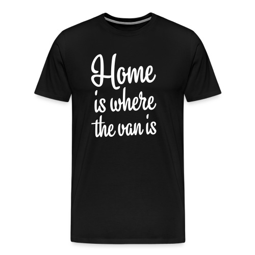 Home is where the van is - Autonaut.com - Men's Premium T-Shirt