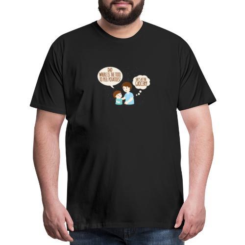 Dad, where's that potato peeling thing? She's s - Men's Premium T-Shirt