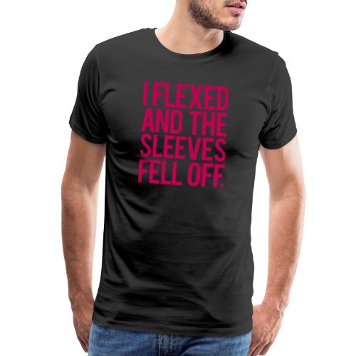 I Flexed and the Sleeves Fell Off - Gym Motivation - Men's Premium T-Shirt