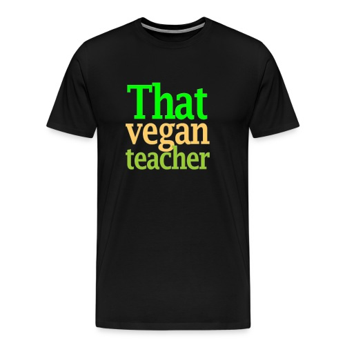 That Vegan Teacher Health - Men's Premium T-Shirt