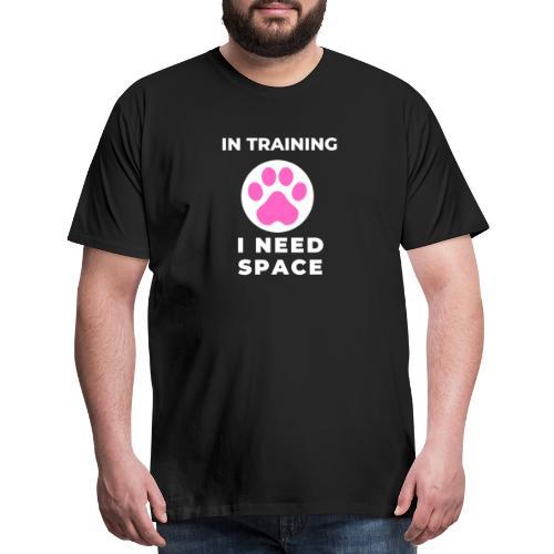 In Training I Need Space Female - Men's Premium T-Shirt