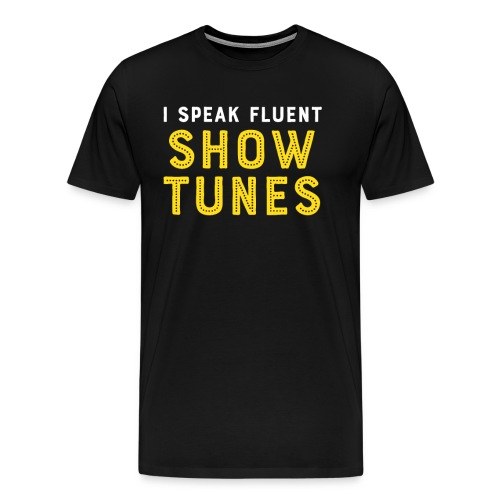 I Speak Fluent Show Tunes - Men's Premium T-Shirt