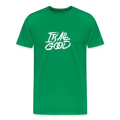 It s All Good Shirt White - Men's Premium T-Shirt
