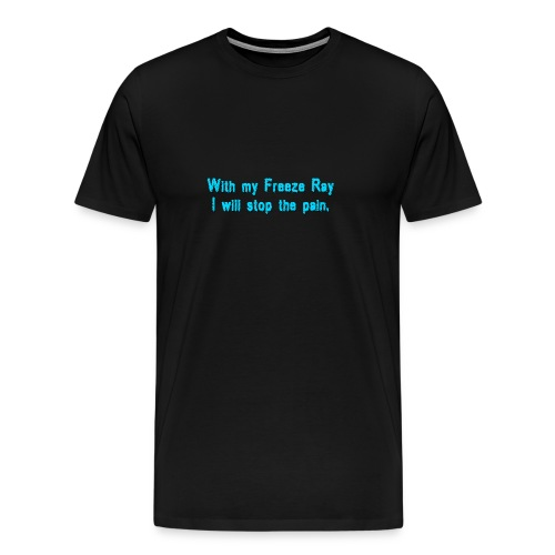 with my freeze ray i will stop the pain - Men's Premium T-Shirt