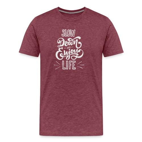 Slow down and enjoy life - Men's Premium T-Shirt