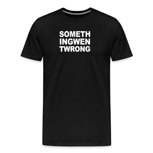 Something Went Wrong - Men's Premium T-Shirt
