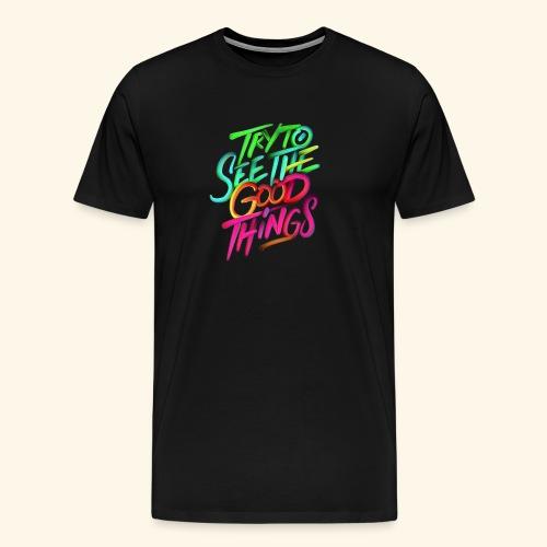 Good Things - Men's Premium T-Shirt