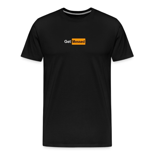 Get Messed Bogo - Men's Premium T-Shirt