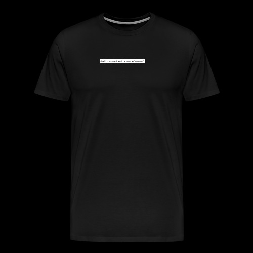 shall i compare thee to a summer's meme? - Men's Premium T-Shirt