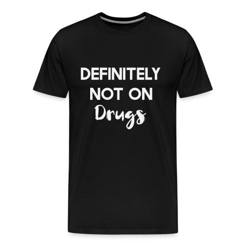 Definitely Not on Drugs - Men's Premium T-Shirt