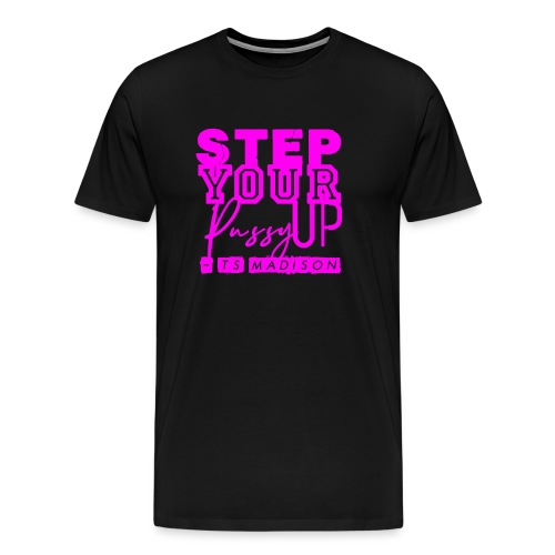 Step Your Pussy Up - Men's Premium T-Shirt