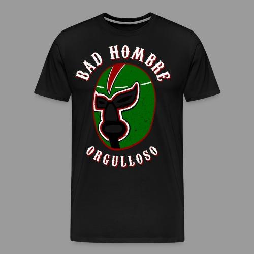 Proud Bad Hombre (Bad Hombre Orgulloso) - Men's Premium T-Shirt