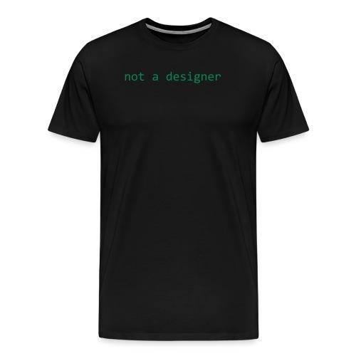 not a designer - Men's Premium T-Shirt