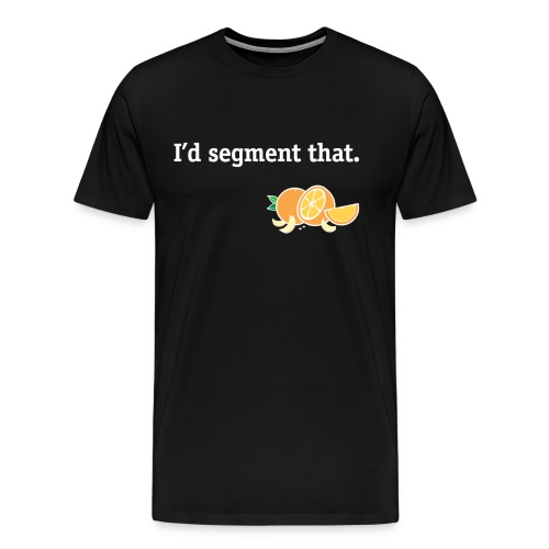 I d segment that - Men's Premium T-Shirt
