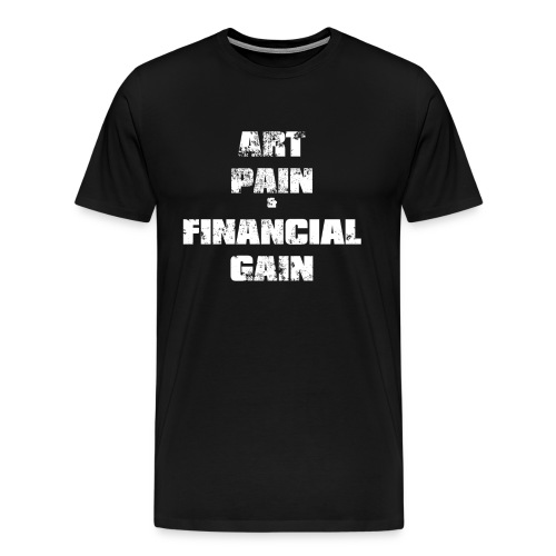 Art Pain Financial Gain - Men's Premium T-Shirt