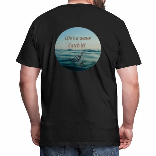 Life's a wave catch it - Men's Premium T-Shirt