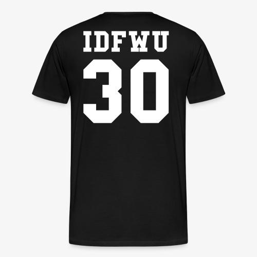idfwu and 30 - Men's Premium T-Shirt