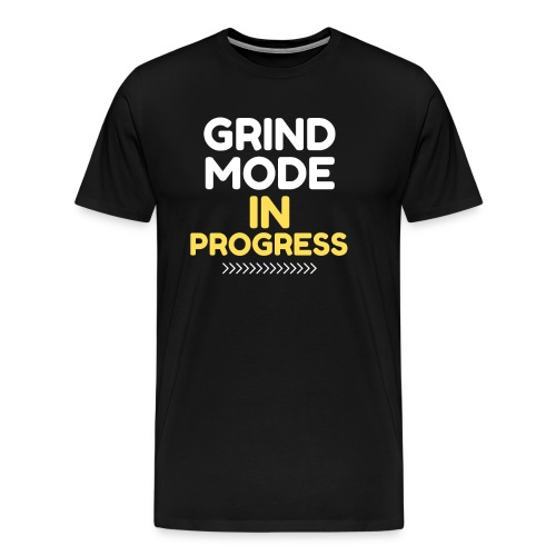 Grind Mode In Progress - Men's Premium T-Shirt