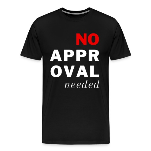 No Approval Needed - Men's Premium T-Shirt