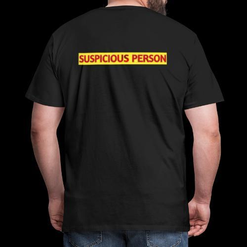 YOU ARE SUSPECT & SUSPICIOUS - Men's Premium T-Shirt