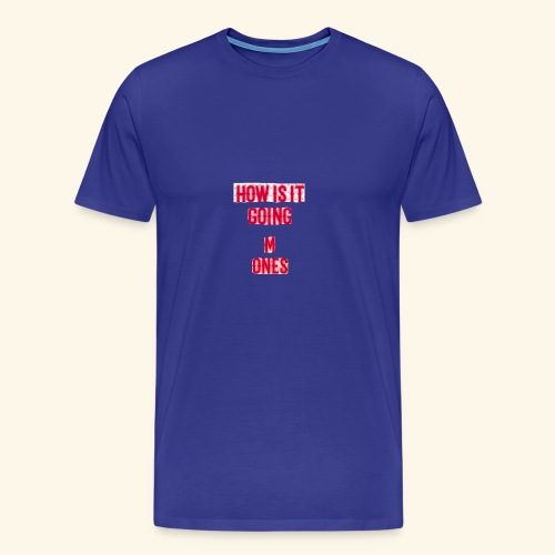 How is it going - Men's Premium T-Shirt