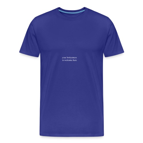 Your Brokenness is Welcome Here - Men's Premium T-Shirt