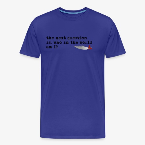 the next question is, who in the world am I? - Men's Premium T-Shirt