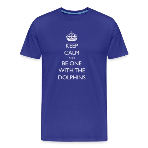 Keep Calm and Be One With The Dolphins Tshirts - Men's Premium T-Shirt