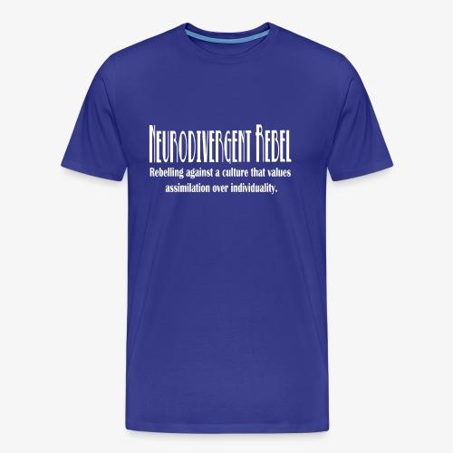 Neurodivergent Rebel - White Text - Men's Premium T-Shirt