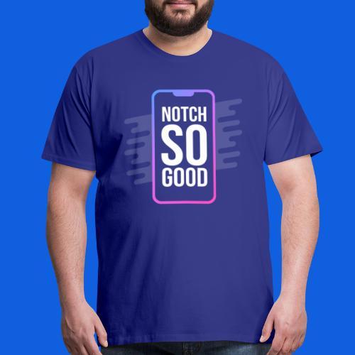 Notch So Good - Men's Premium T-Shirt