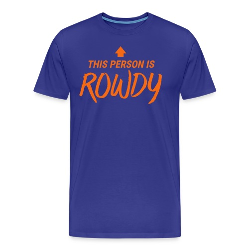 This Person Is Rowdy - Men's Premium T-Shirt