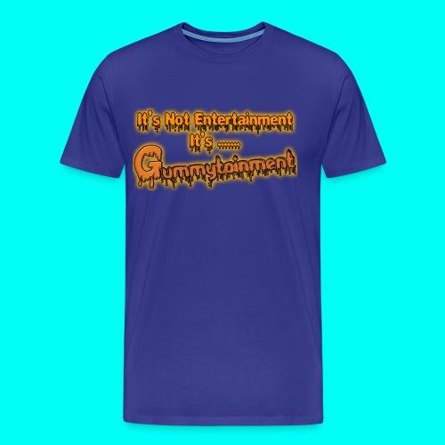 Not Entertainment....Gummytainment T-Shirt - Men's Premium T-Shirt