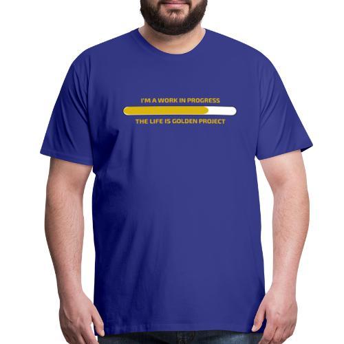 I'M A WORK IN PROGRESS - Men's Premium T-Shirt