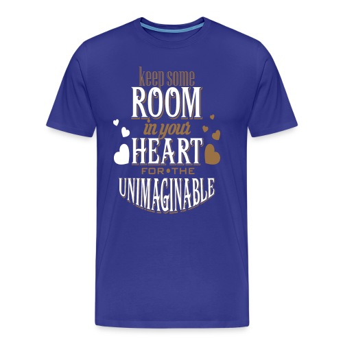 Keep Some ROOM In Your HEART For The UNIMAGINABLE - Men's Premium T-Shirt