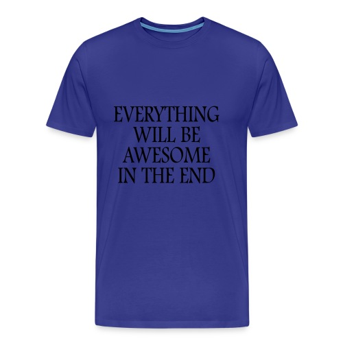 Everything Will Be Awesome In The End - Men's Premium T-Shirt