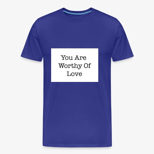 You Are Worthy Of Love - Men's Premium T-Shirt